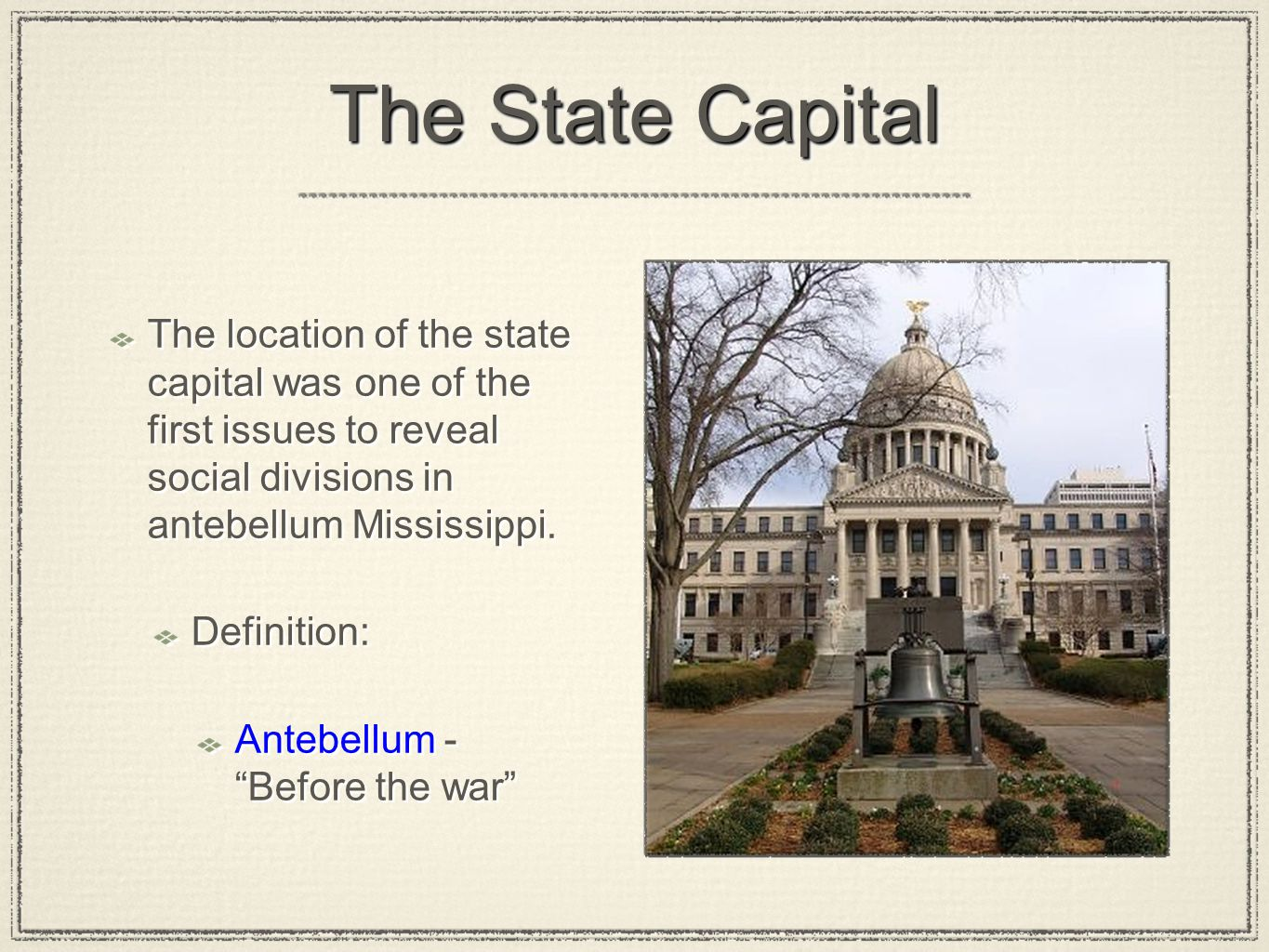 The State Capital The location of the state capital was one of the first issues to reveal social divisions in antebellum Mississippi.