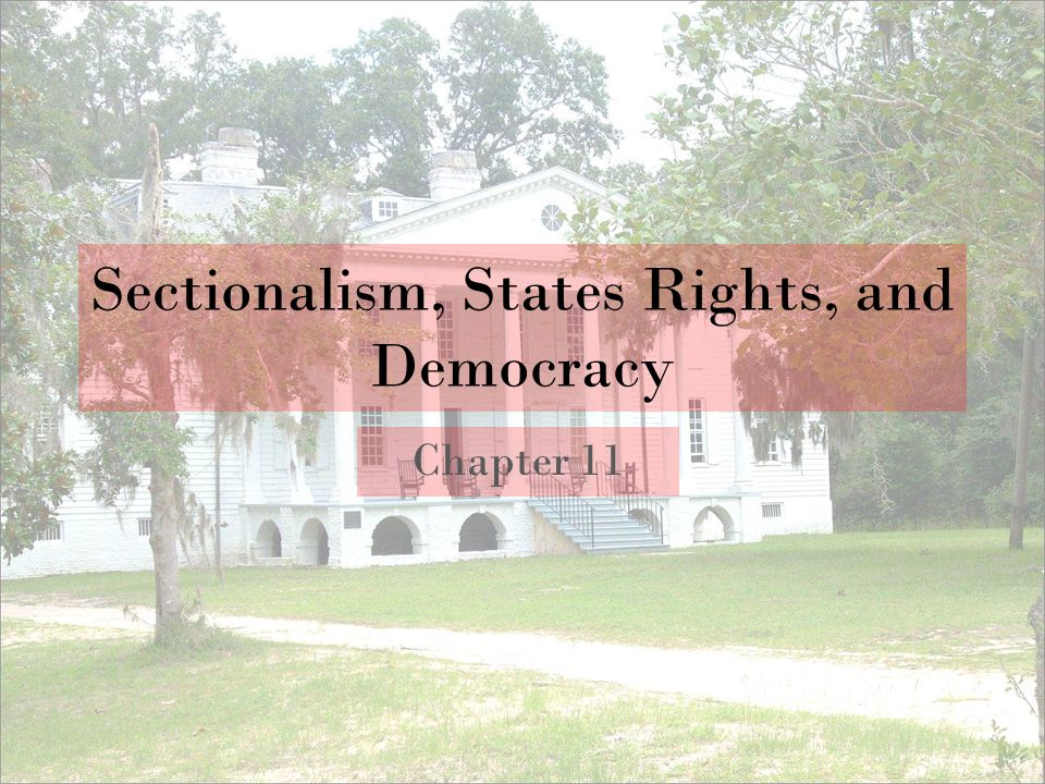 Sectionalism, States Rights, and Democracy