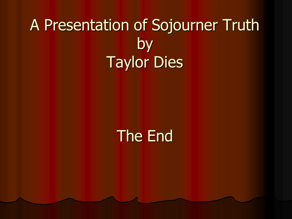 A Presentation of Sojourner Truth by Taylor Dies The End