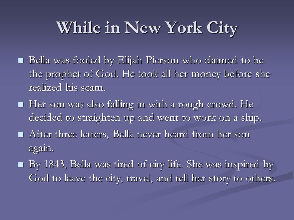 While in New York City Bella was fooled by Elijah Pierson who claimed to be the prophet of God. He took all her money before she realized his scam.
