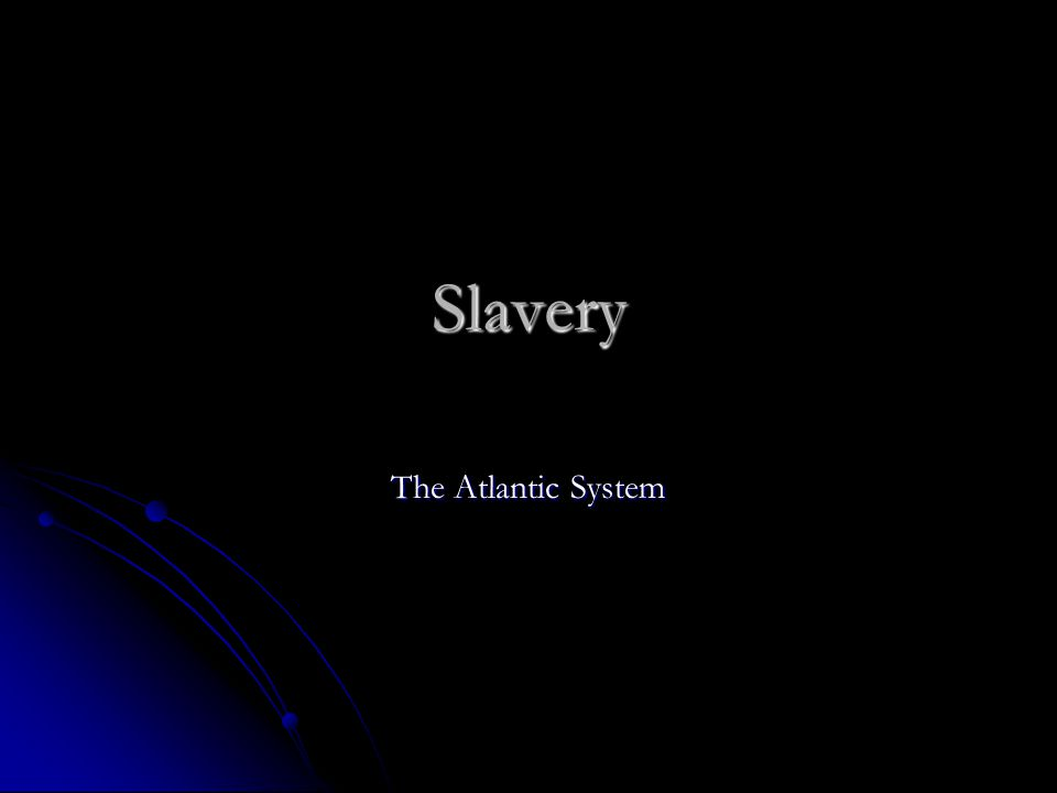 Slavery The Atlantic System