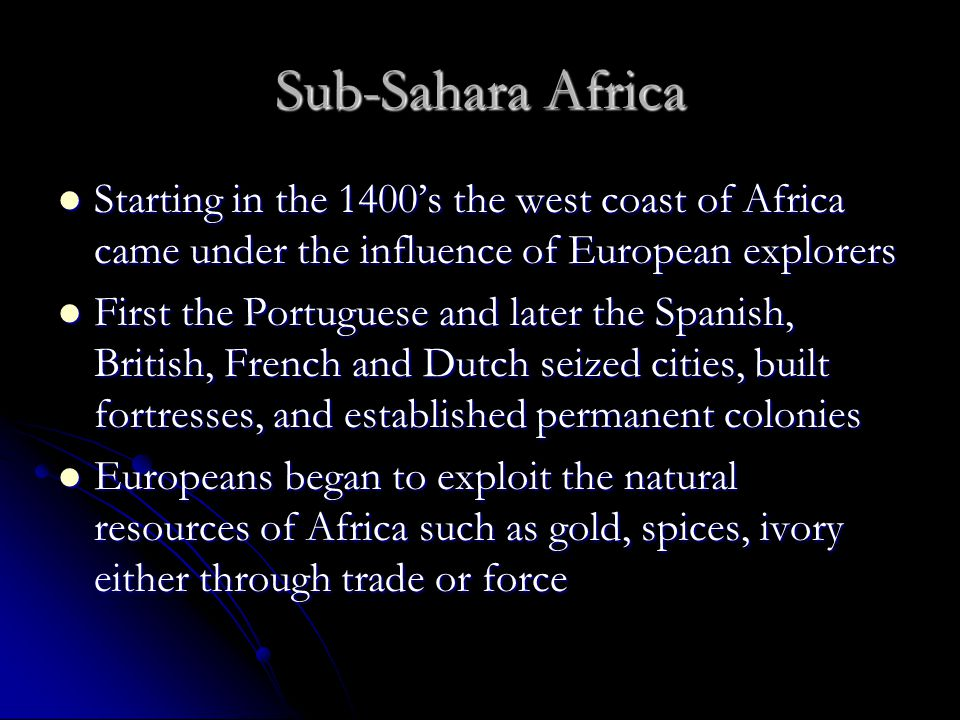 Sub-Sahara Africa Starting in the 1400's the west coast of Africa came under the influence of European explorers.
