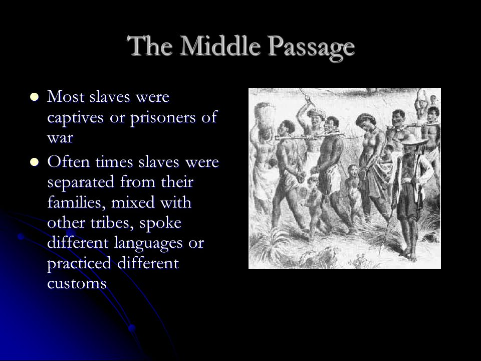 The Middle Passage Most slaves were captives or prisoners of war