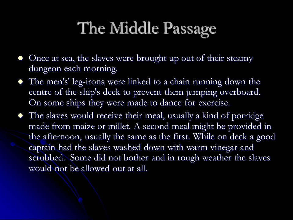 The Middle Passage Once at sea, the slaves were brought up out of their steamy dungeon each morning.