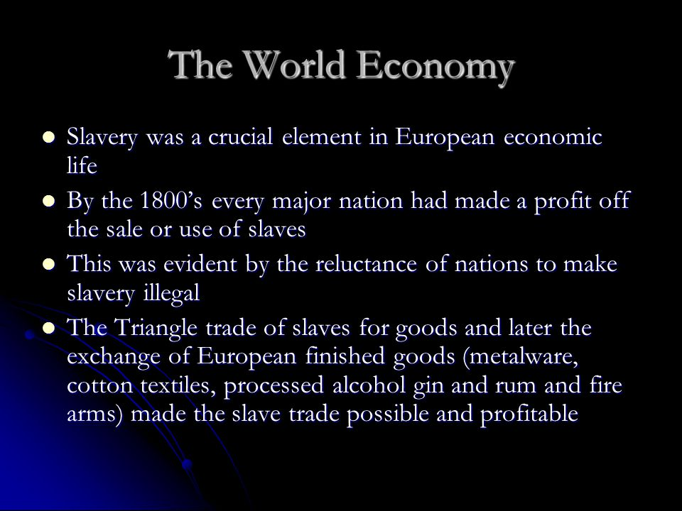 The World Economy Slavery was a crucial element in European economic life.
