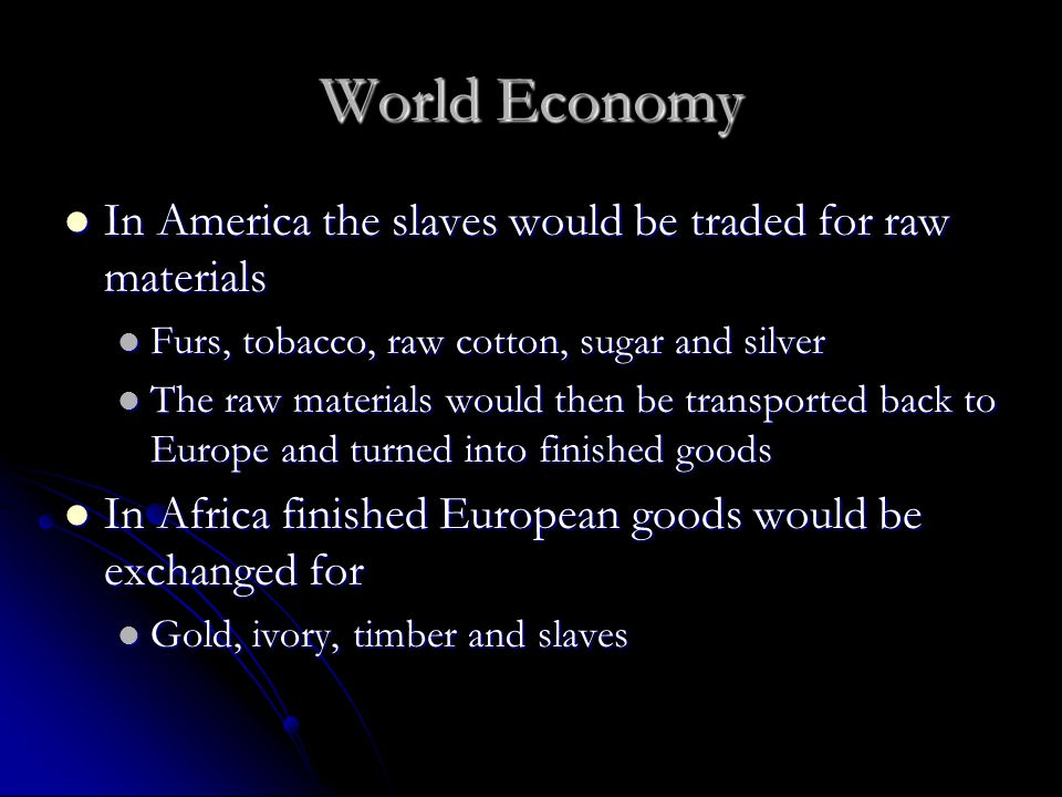 World Economy In America the slaves would be traded for raw materials