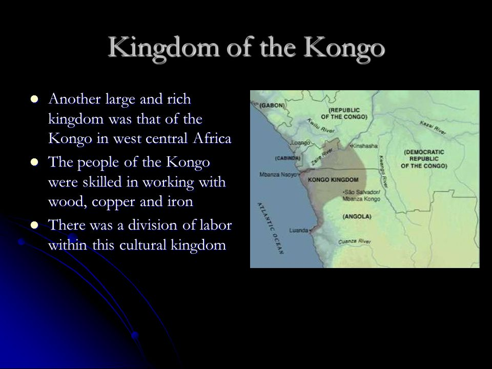 Kingdom of the Kongo Another large and rich kingdom was that of the Kongo in west central Africa.