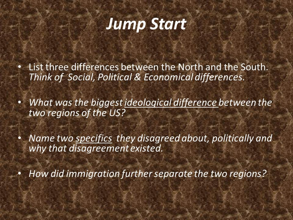 Jump Start List three differences between the North and the South. Think of Social, Political & Economical differences.
