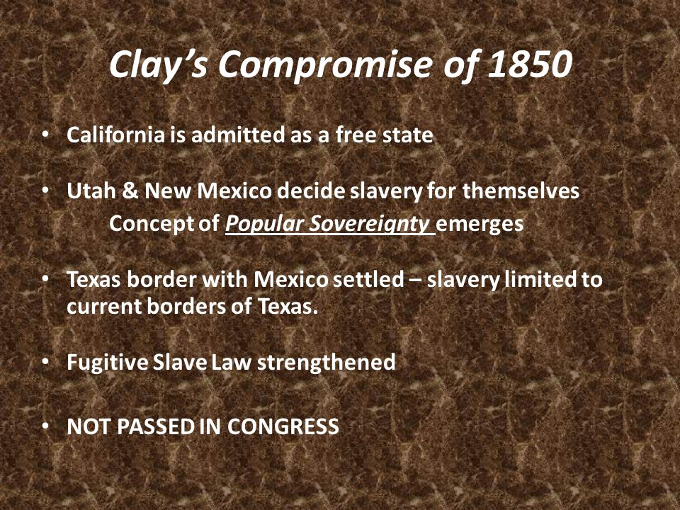 Clay's Compromise of 1850 California is admitted as a free state