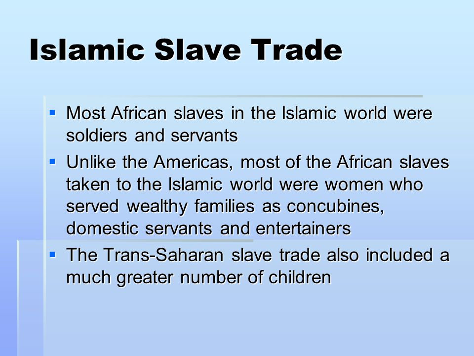 Islamic Slave Trade Most African slaves in the Islamic world were soldiers and servants.