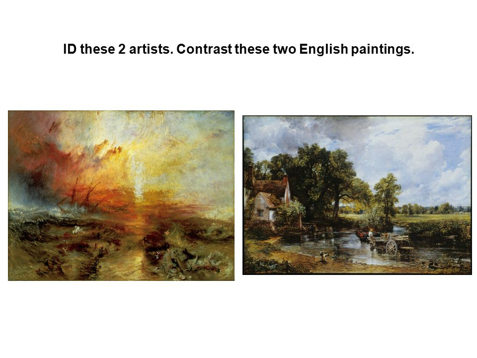 ID these 2 artists. Contrast these two English paintings.