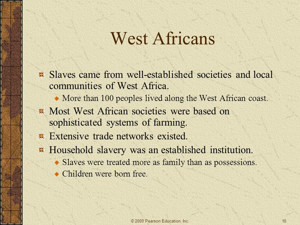 West Africans Slaves came from well-established societies and local communities of West Africa.