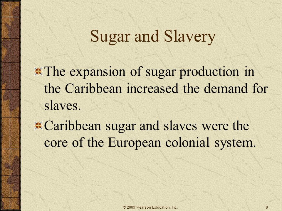 Sugar and Slavery The expansion of sugar production in the Caribbean increased the demand for slaves.