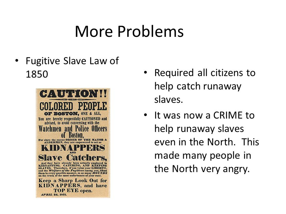 More Problems Fugitive Slave Law of 1850