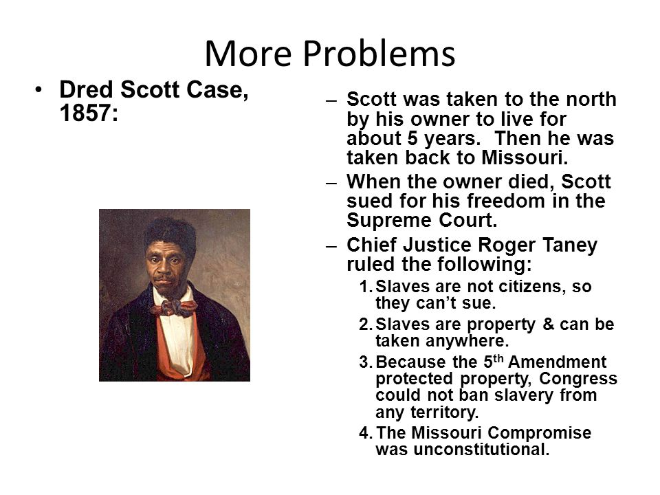 More Problems Dred Scott Case, 1857: