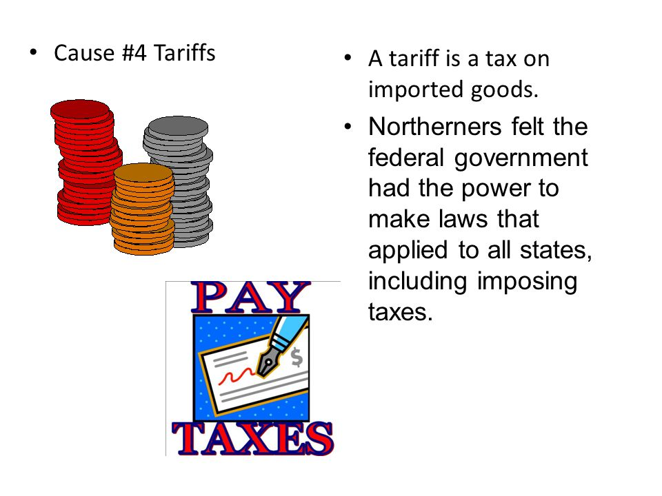 Cause #4 Tariffs A tariff is a tax on imported goods.