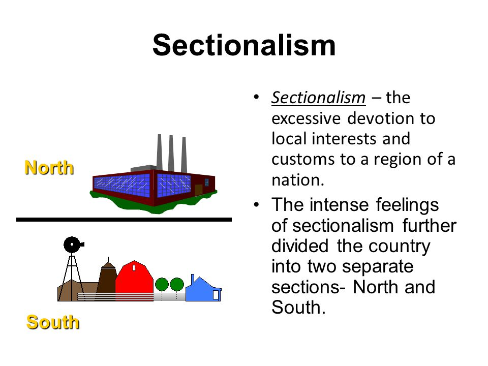 Sectionalism Sectionalism – the excessive devotion to local interests and customs to a region of a nation.
