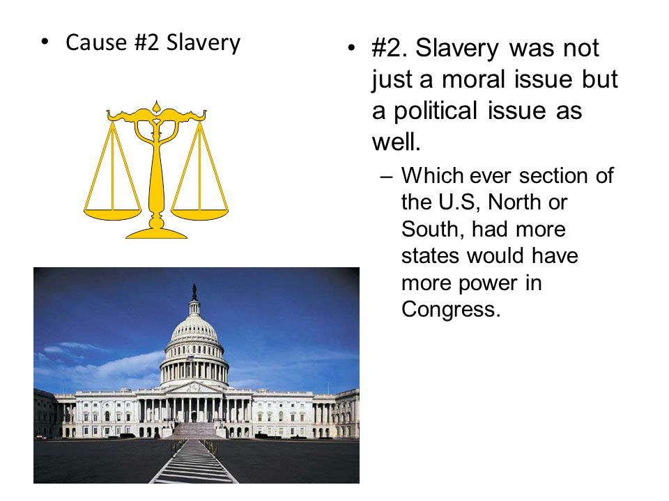 #2. Slavery was not just a moral issue but a political issue as well.