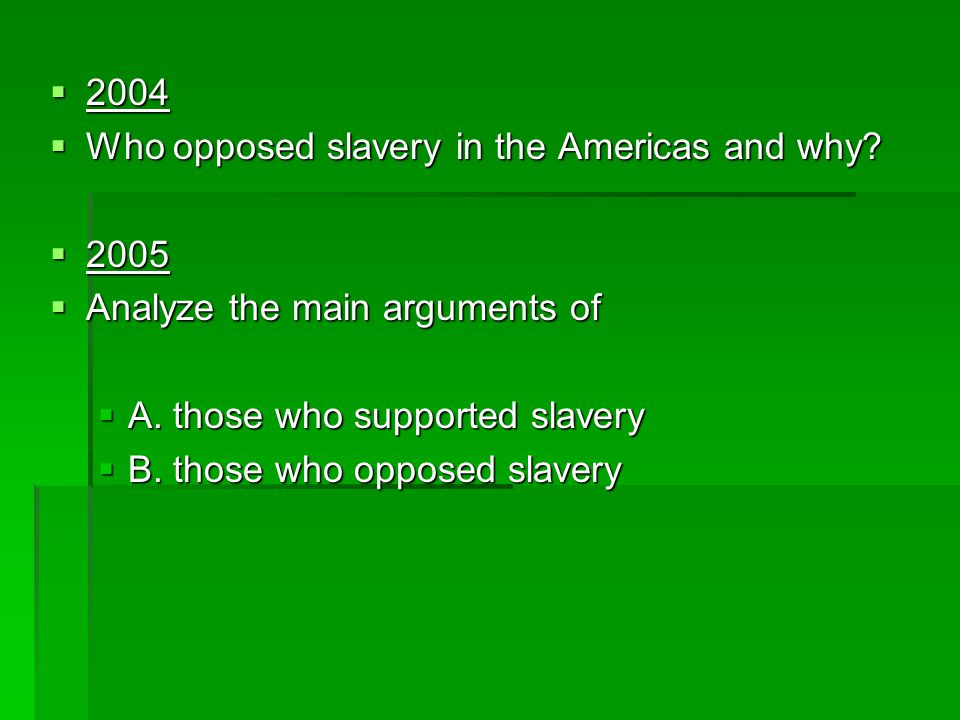 2004 Who opposed slavery in the Americas and why 2005. Analyze the main arguments of. A. those who supported slavery.
