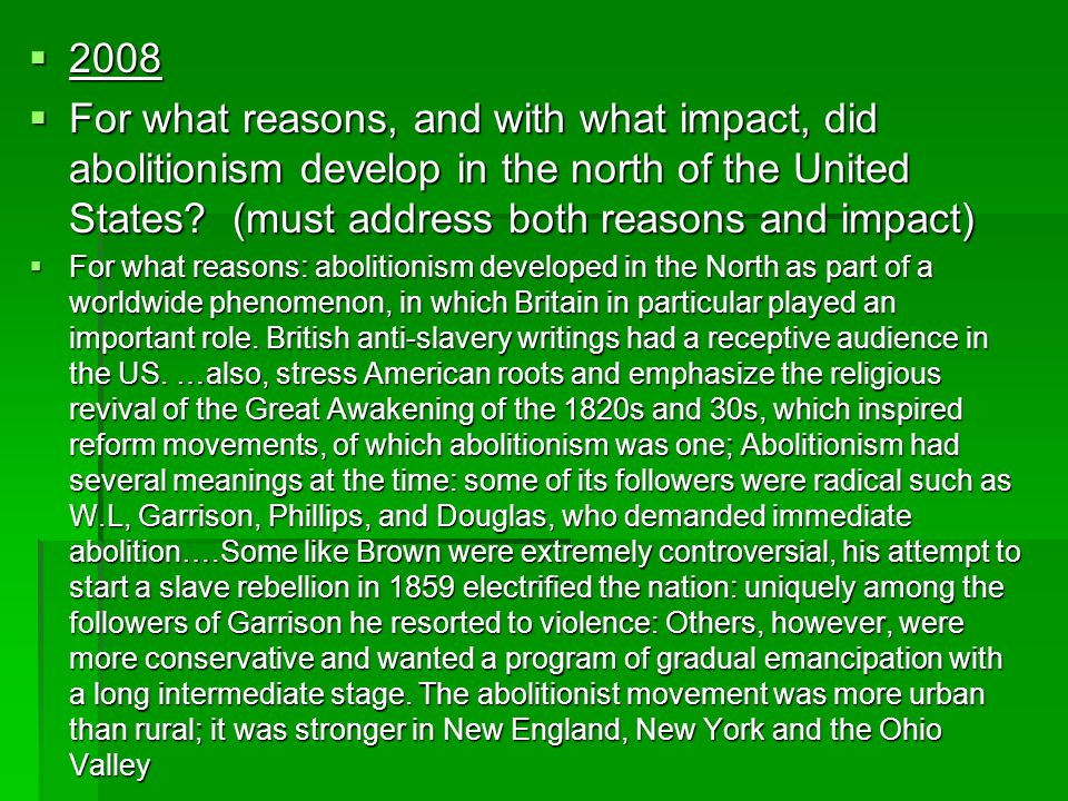 2008 For what reasons, and with what impact, did abolitionism develop in the north of the United States (must address both reasons and impact)