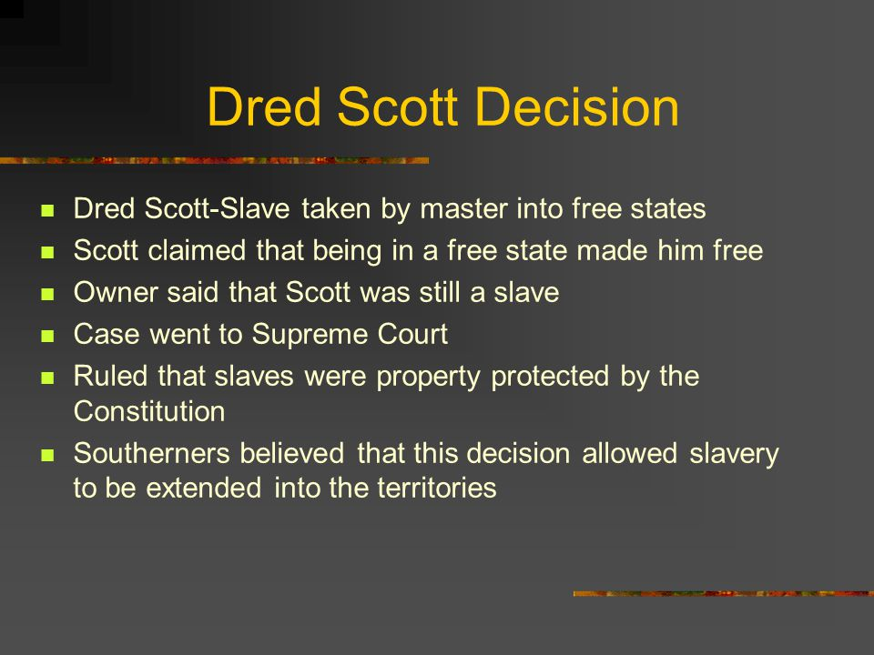 Dred Scott Decision Dred Scott-Slave taken by master into free states