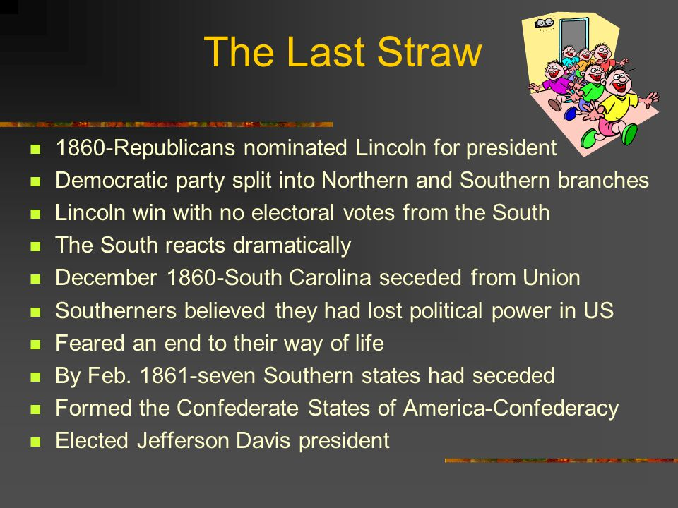The Last Straw 1860-Republicans nominated Lincoln for president