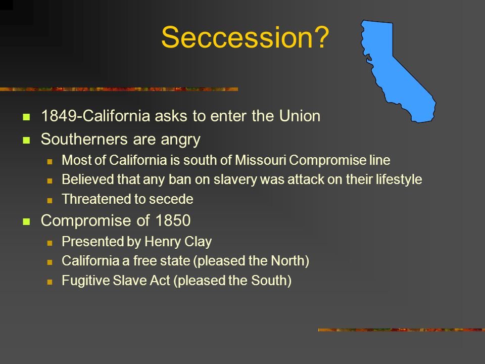 Seccession 1849-California asks to enter the Union