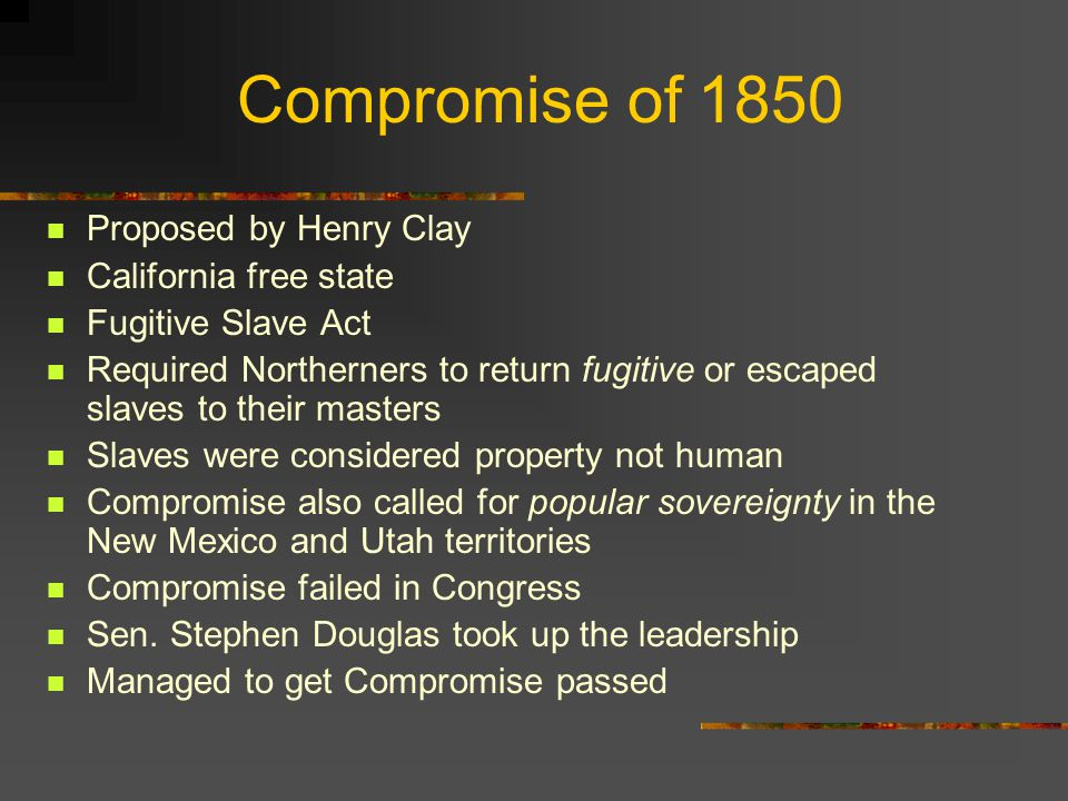 Compromise of 1850 Proposed by Henry Clay California free state