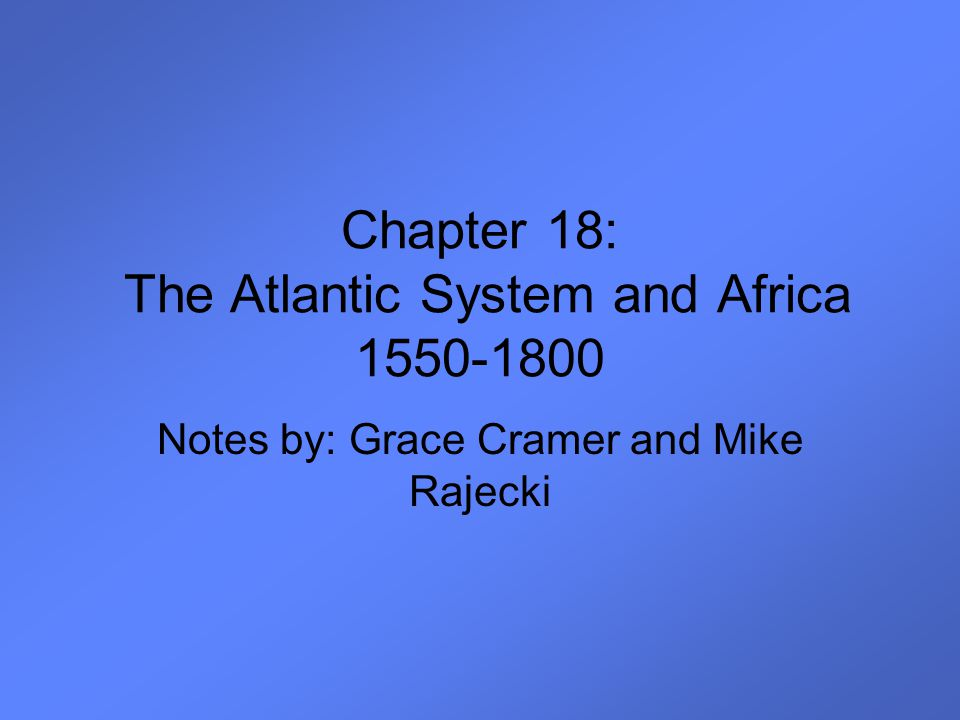 Chapter 18: The Atlantic System and Africa 1550-1800