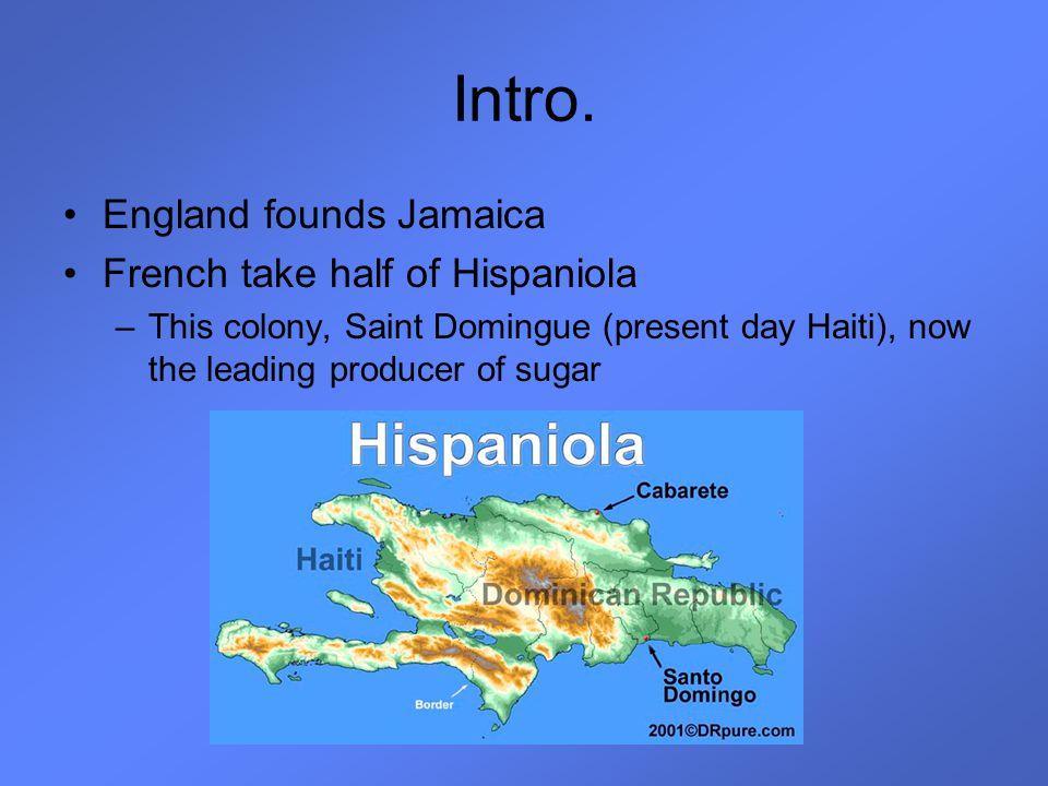 Intro. England founds Jamaica French take half of Hispaniola