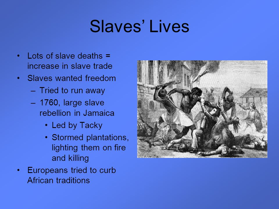 Slaves' Lives Lots of slave deaths = increase in slave trade