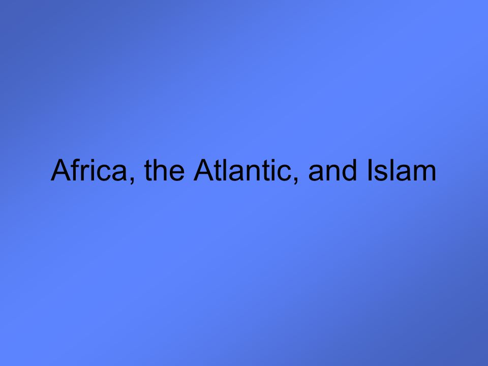 Africa, the Atlantic, and Islam
