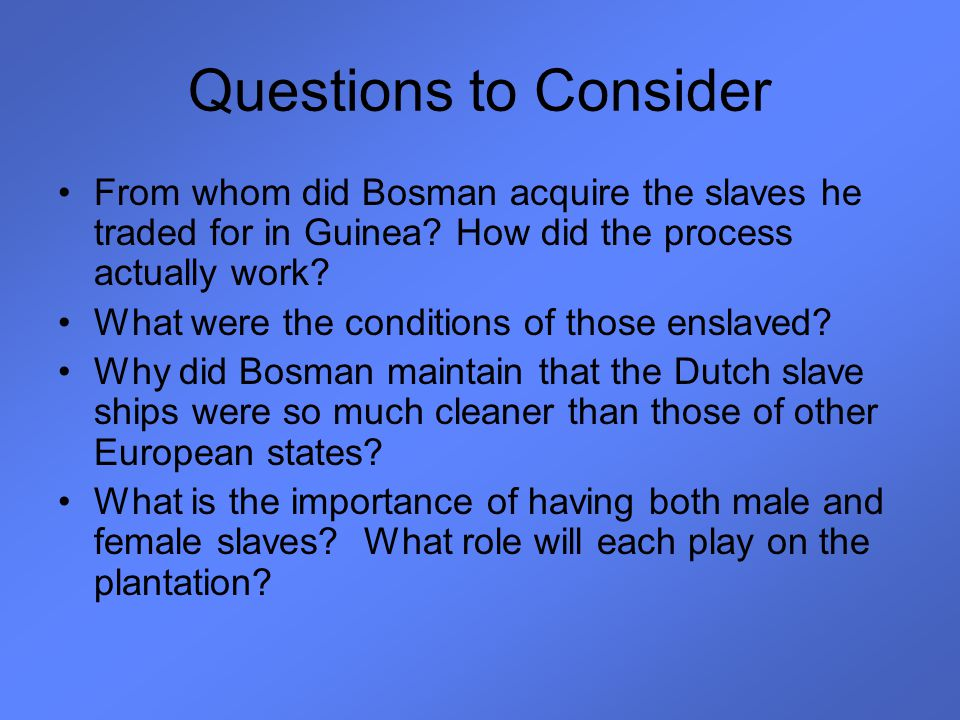 Questions to Consider From whom did Bosman acquire the slaves he traded for in Guinea How did the process actually work