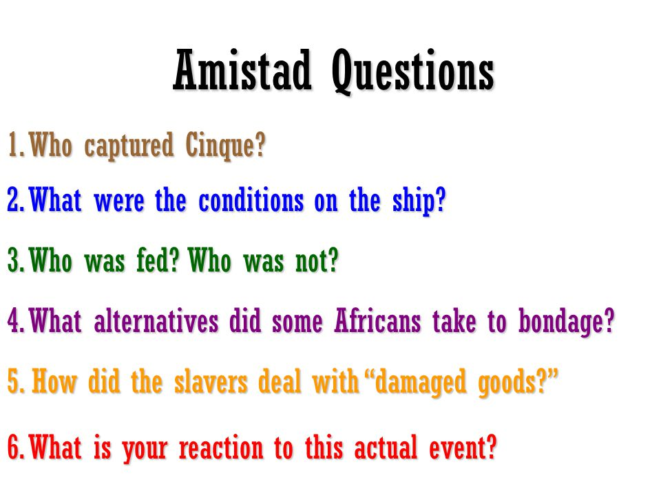 Amistad Questions 1. Who captured Cinque