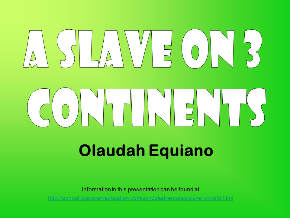 Olaudah Equiano A SLAVE ON 3 CONTINENTS