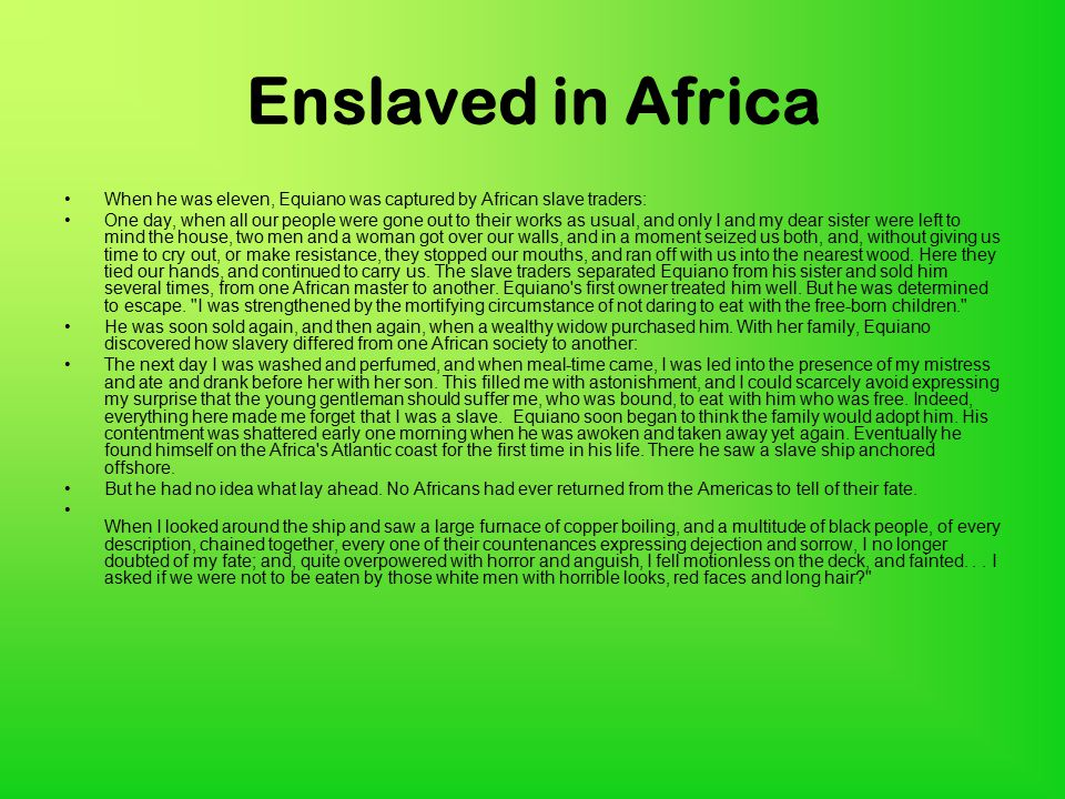 Enslaved in Africa When he was eleven, Equiano was captured by African slave traders: