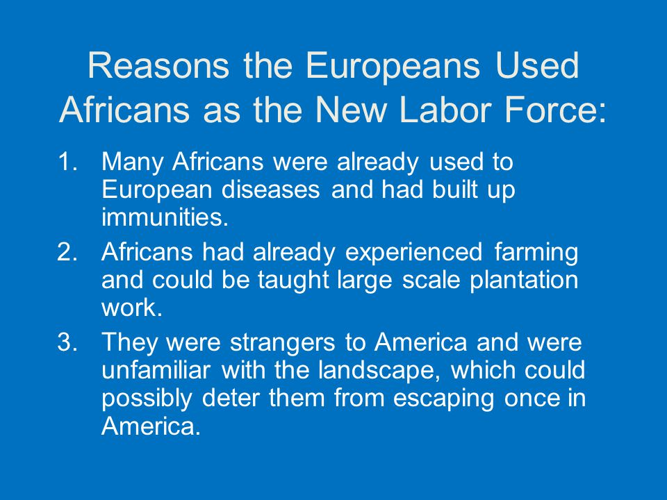Reasons the Europeans Used Africans as the New Labor Force: