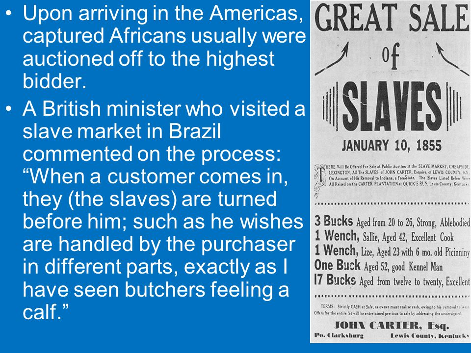 Upon arriving in the Americas, captured Africans usually were auctioned off to the highest bidder.