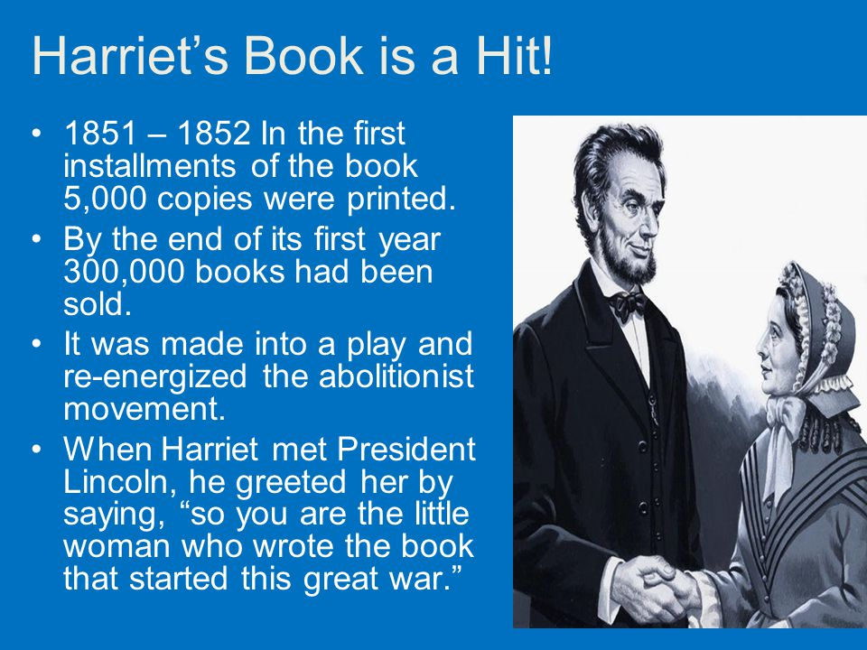 Harriet's Book is a Hit! 1851 – 1852 In the first installments of the book 5,000 copies were printed.