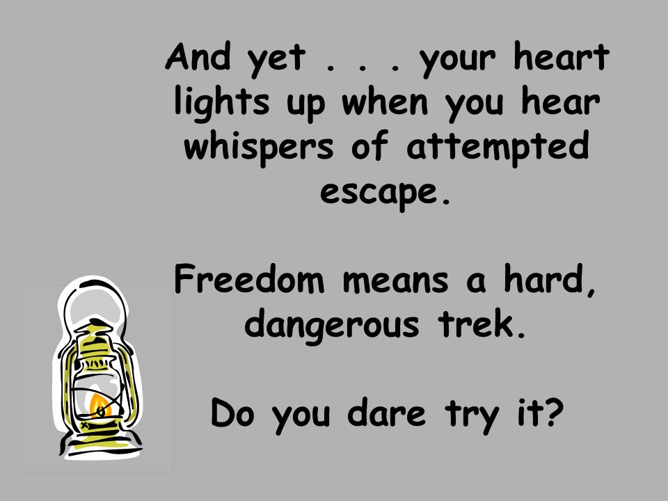 And yet . your heart lights up when you hear whispers of attempted escape.