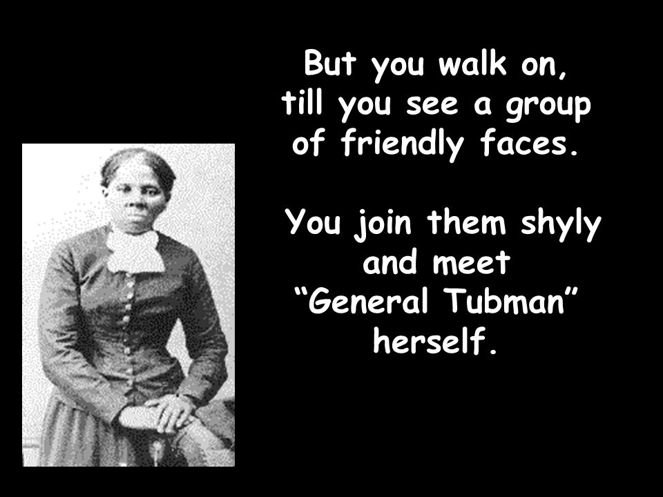 But you walk on, till you see a group of friendly faces