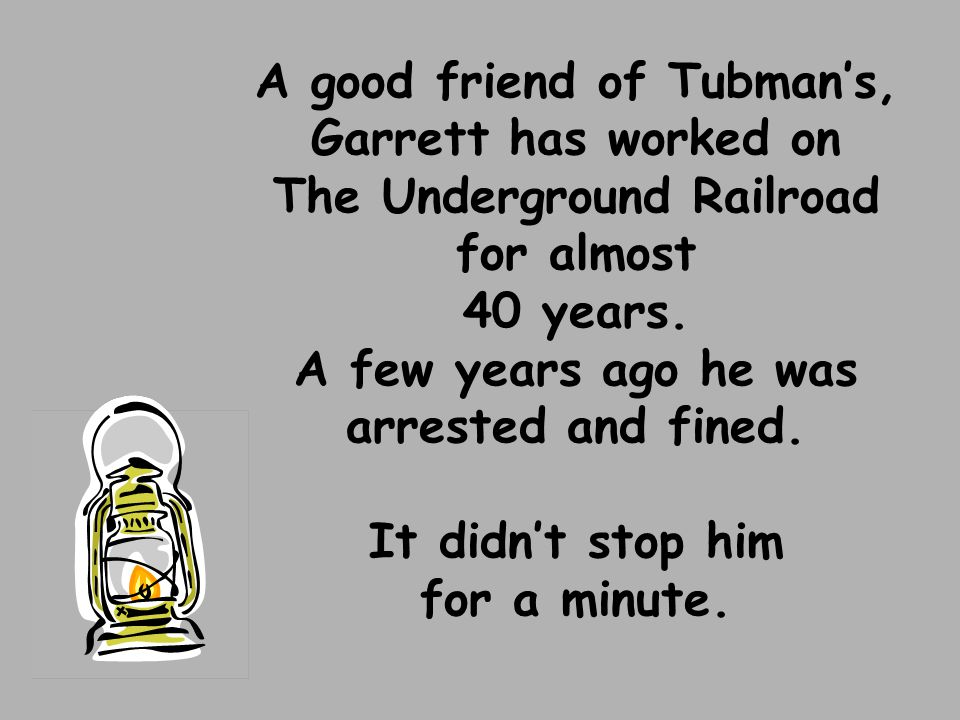 A good friend of Tubman's, Garrett has worked on The Underground Railroad for almost 40 years.