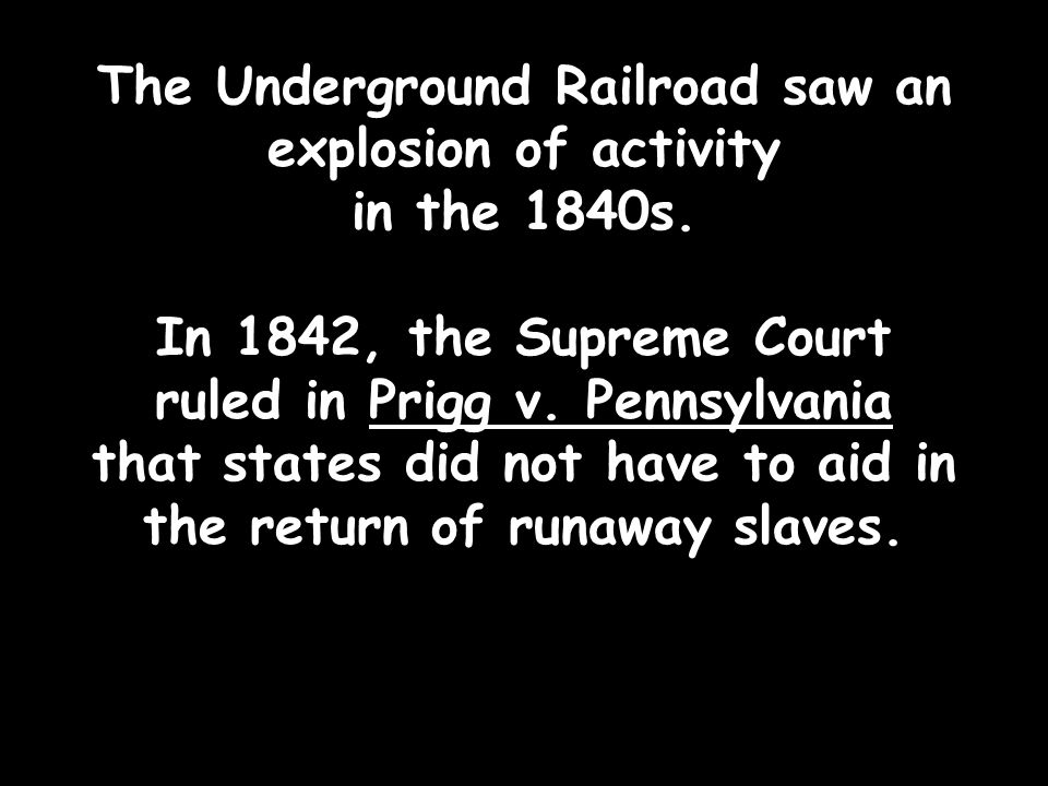 The Underground Railroad saw an explosion of activity in the 1840s