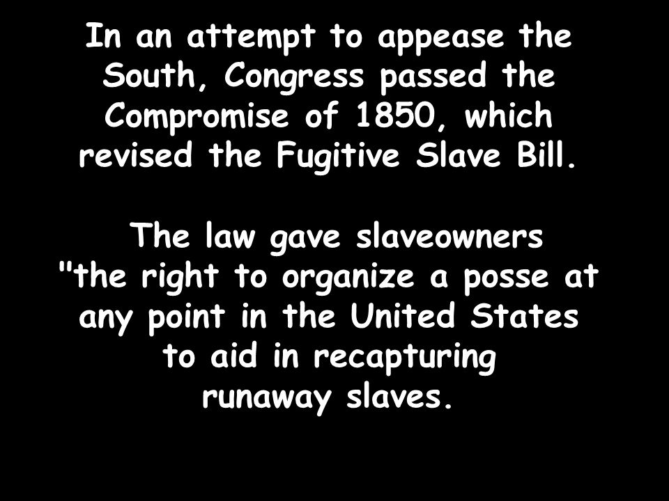In an attempt to appease the South, Congress passed the Compromise of 1850, which revised the Fugitive Slave Bill.