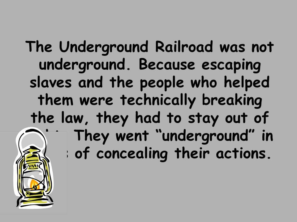 The Underground Railroad was not underground