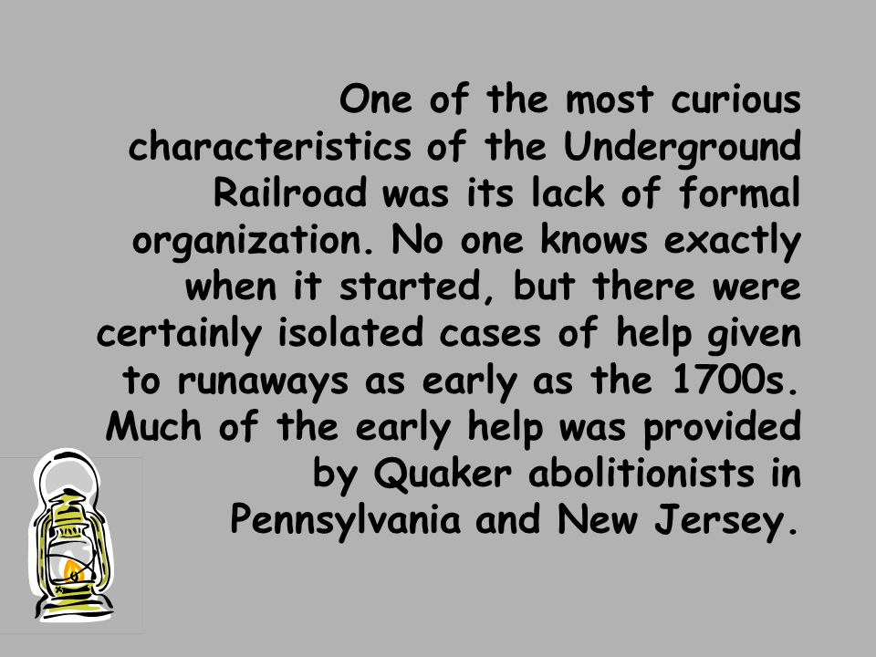 One of the most curious characteristics of the Underground Railroad was its lack of formal organization.