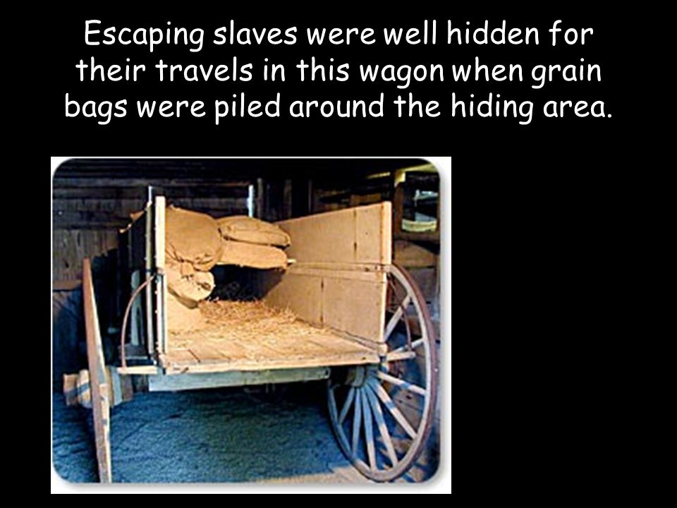 Escaping slaves were well hidden for their travels in this wagon when grain bags were piled around the hiding area.