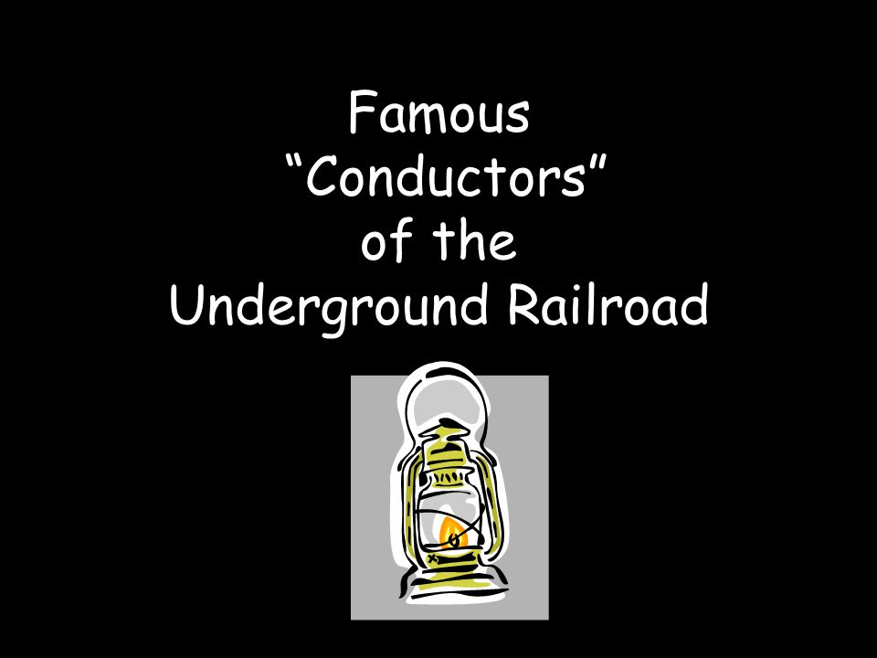 Famous Conductors of the Underground Railroad