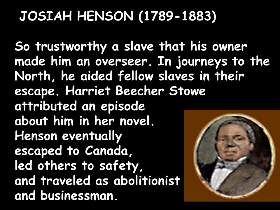 JOSIAH HENSON (1789-1883) So trustworthy a slave that his owner made him an overseer.