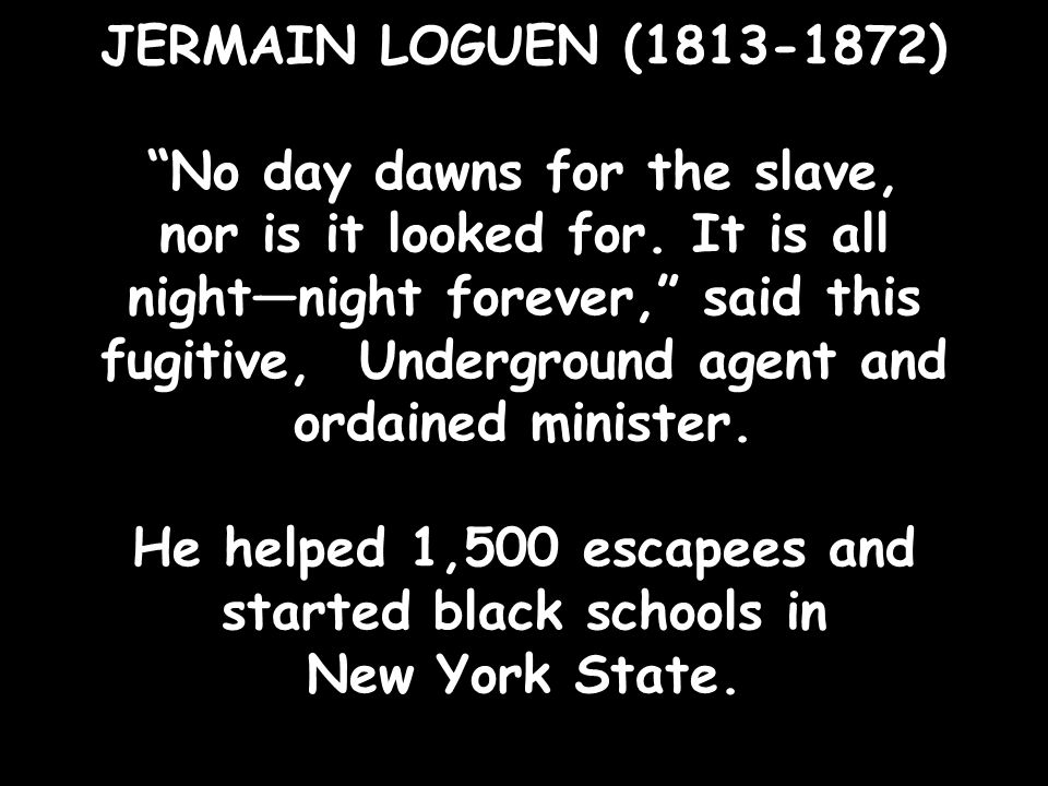 JERMAIN LOGUEN (1813-1872) No day dawns for the slave, nor is it looked for.